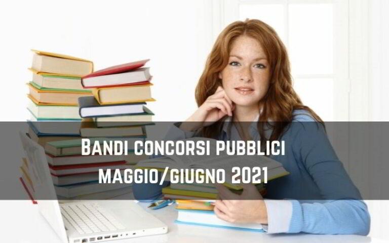 Bandi concorsi pubblici maggio-giugno 2021